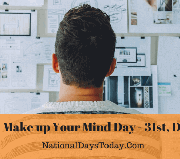 National Make up Your Mind Day